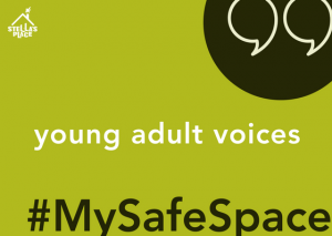 "Light green graphic with white words in the middle ""young adult voices"" and brown words at the bottom ""#MySafePace"". White Stella's Place logo in the top left hand corner and white quotation marks in dark green bubble in the top right hand corner."