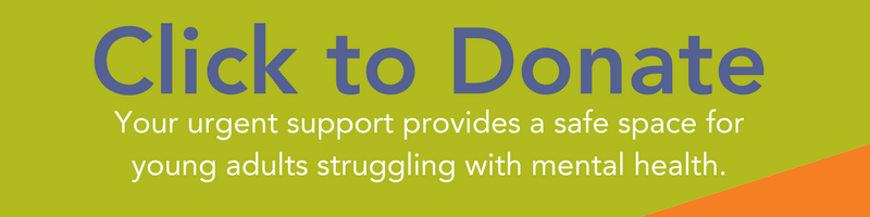 Click to Donate  Your urgent support provides a safe space for young adults struggling with mental health (These text are written in the light green background with blue and white)