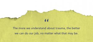 """""""The more we understand about trauma, the better we can do our job, no matter what that may be."""" quote on light green rough paper textured background"""