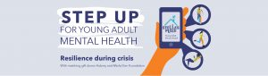 """""""Step Up for Young Adult Mental Health"""" on white paint stripe. Underneath """"Resilience during crisis""""Illustrated orange hand holding a mobile phone with the Stella's Place logo on the screen. Coming out of speech bubbles on the right are illustrations of people doing actions. The top features two people standing looking at a phone, the middle is a person running and the bottom is a person lounging, reading a book. At the bottom is a footer with text """"With matching gift donor Aubrey & Marla Dan Foundation"""""""