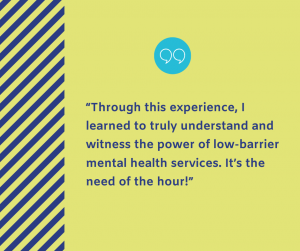 """Light green graphic with purple text """"Through this experience, I learned to truly understand and witness the power of low-barrier mental health services. It's the need of the hour!"""""""
