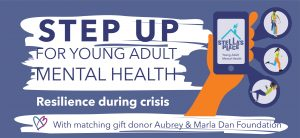 """Visual dark purple banner that reads """"Step up for young adult mental health"""" """"Resilience During Crisis"""" """"With matching gift donor Aubrey & Marla Dan Foundation"""" on the right is an illustration of a hand holding a phone with the Stella's Place logo"""