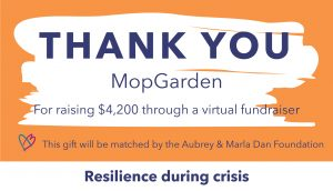 Thank you graphic to MopGarden, who raised $4,200 through a virtual fundraiser. This gift will be matched by the Aubrey & Marla Dan Foundation through the Resilience during crisis campaign.