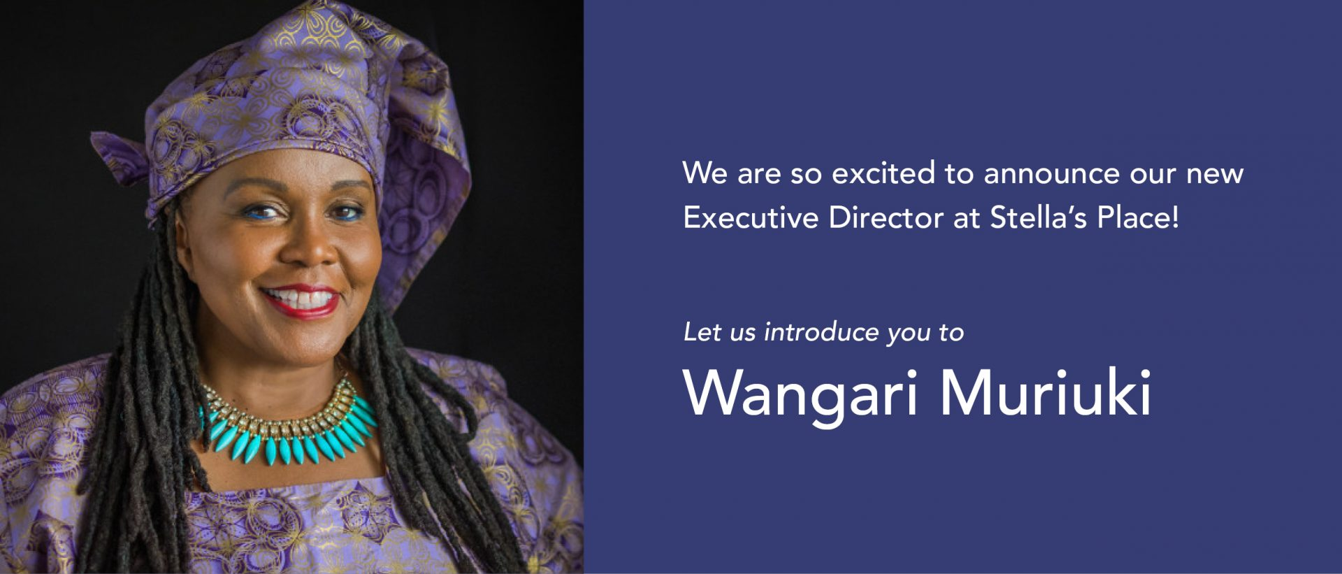 "Portrait of our new Executive Director of Stella's Place, Wangari Muriuki. Text above says ""We are so excited to announce our new Executive Director at Stella's Place!"" and text bottom right says ""Let us introduce you to Wangari Muriuki."""