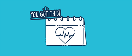 """A blue graphic with a white calendar icon and a heart in the center. Slightly overlapping the top left of the calendar is a little dark blue bubble with words that read """"You got this!"""""""