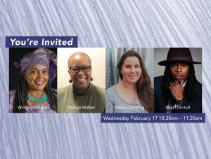 You're Invited! Wednesday February 17 10:30am – 11:30am. Featuring Wangari Muriuki, Nzinga Walker, Allison Dunning and Khalil Dorival