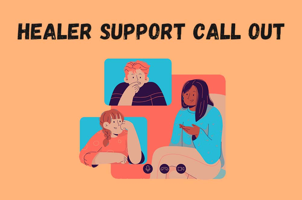 """An orange graphic with a black heading at the top that reads """"Healer support call out."""" Underneath the text is an illustration of 3 people in different boxes, all speaking to each other. One person is wearing a bright blue shirt, the other orange and the third person is wearing black."""